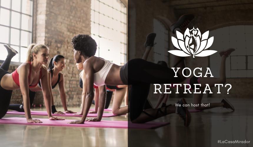 Yoga Retreat at La Casa Mirador? Yes, please!